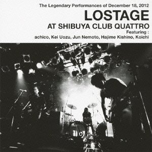 LOSTAGE「LOSTAGE AT SHIBUYA CLUB QUATTRO」