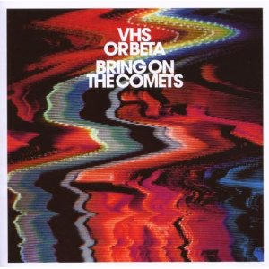 VHS OR BETA「BRING ON THE COMETS」