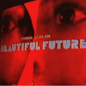 PRIMAL SCREAM「BEAUTIFUL FUTURE」